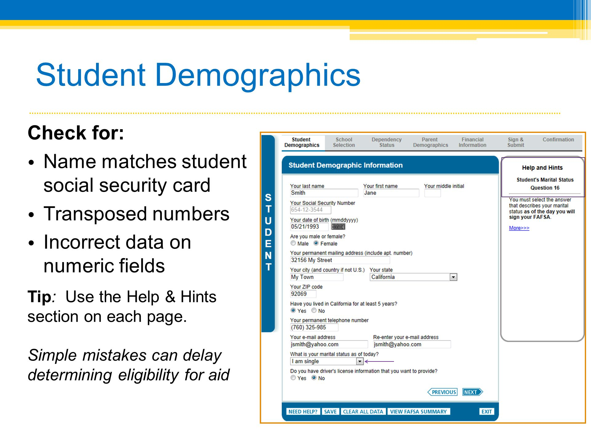 Student Demographics Check for: Name matches student social security card Transposed numbers Incorrect data on numeric fields Tip: Use the Help & Hints section on each page.