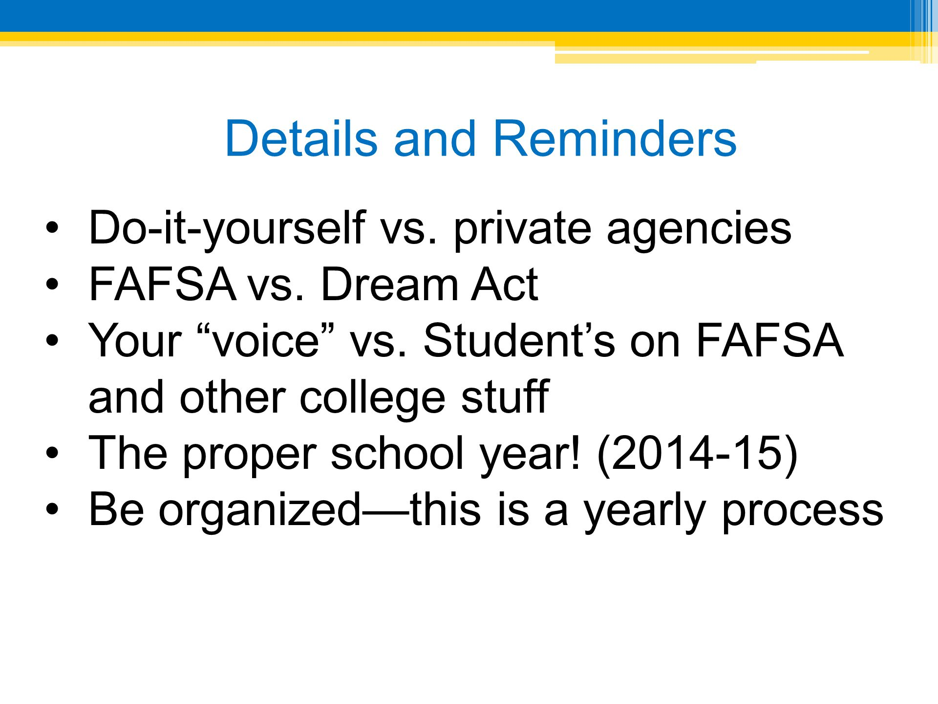 Details and Reminders Do-it-yourself vs. private agencies FAFSA vs.