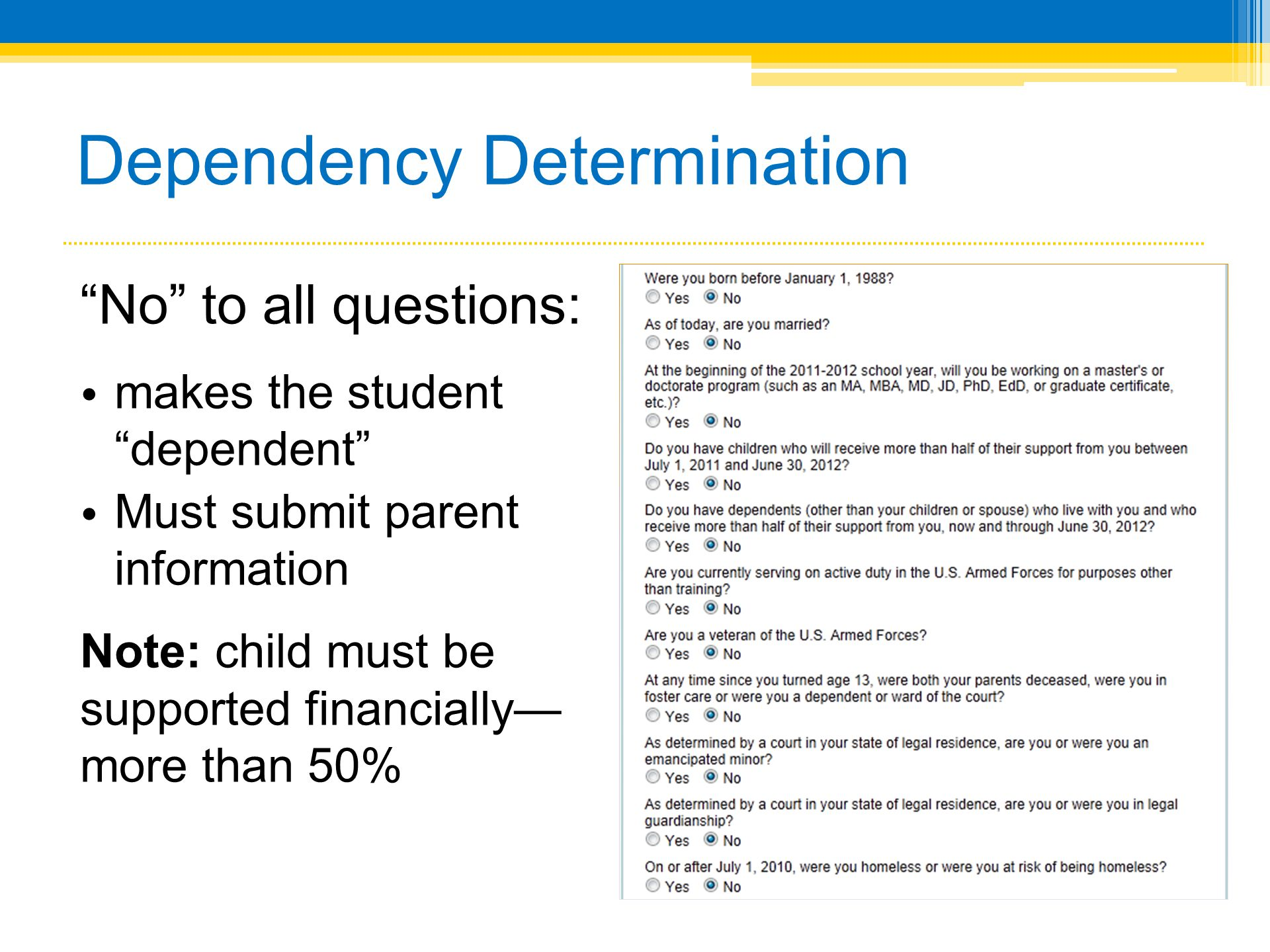 Dependency Determination No to all questions: makes the student dependent Must submit parent information Note: child must be supported financially more than 50%