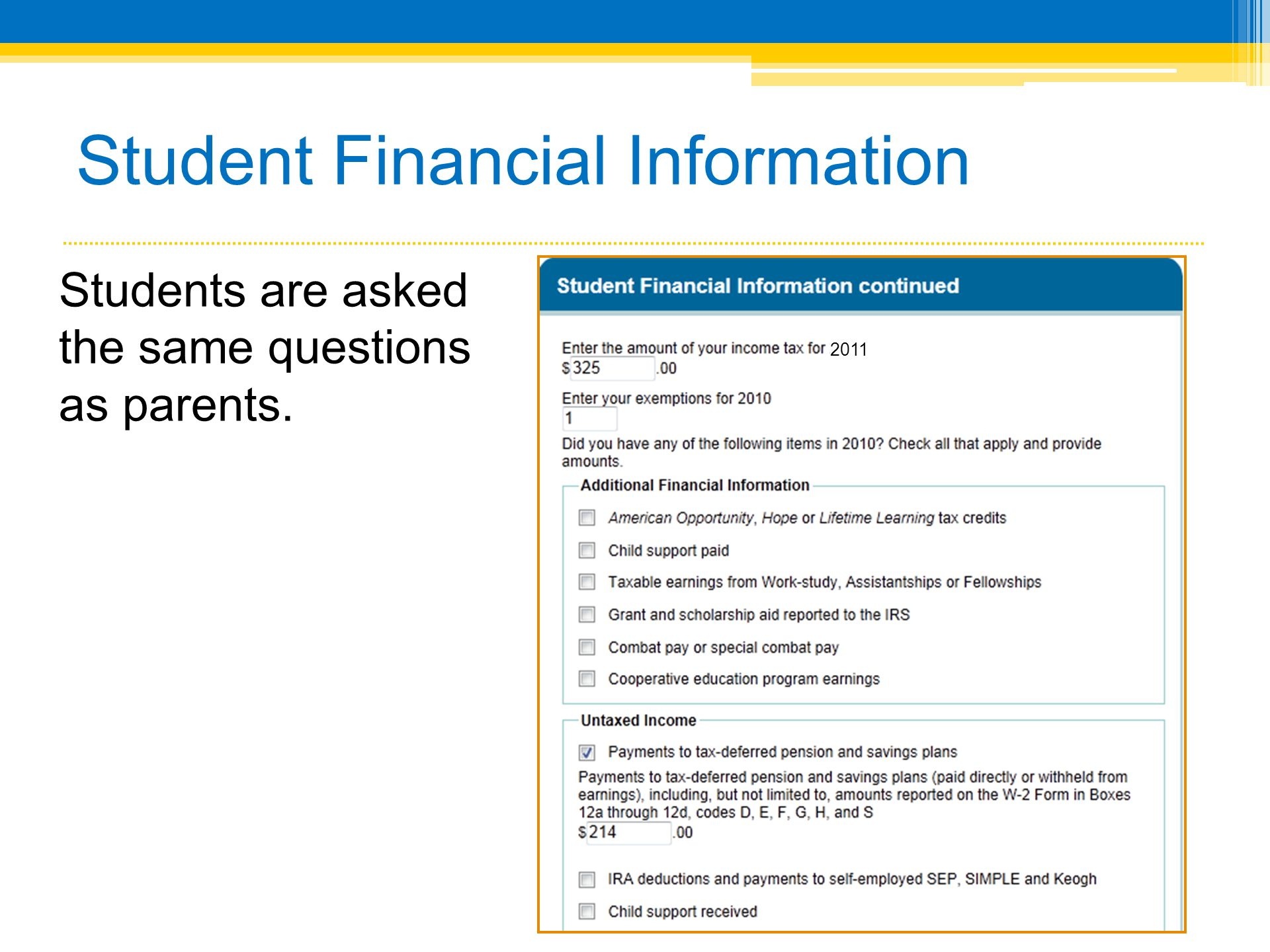 Student Financial Information Students are asked the same questions as parents. 2011