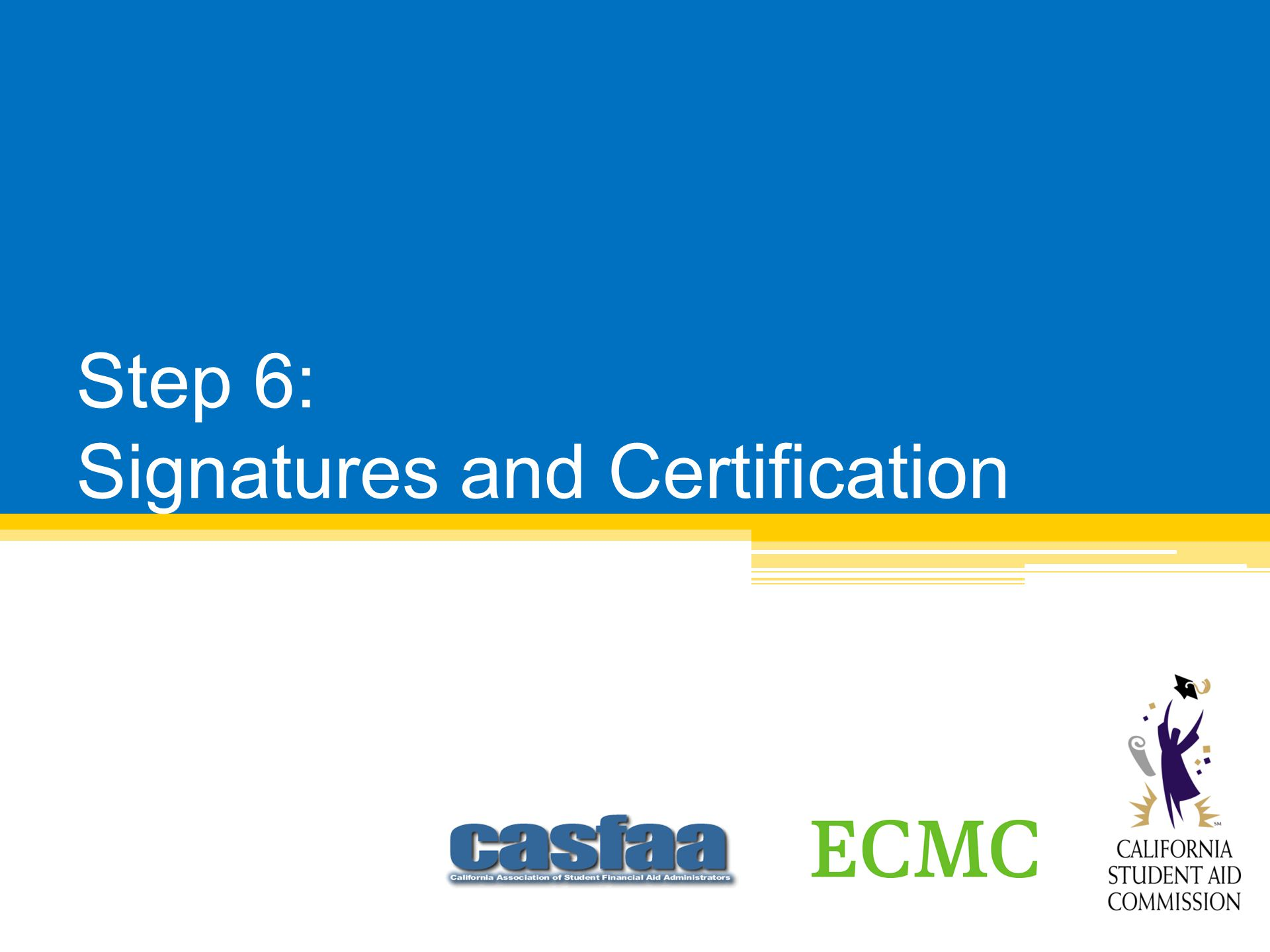 Step 6: Signatures and Certification
