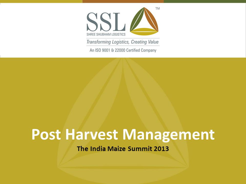 22 nd March, 2013 Page No. : 1 Post Harvest Management The India Maize Summit 2013
