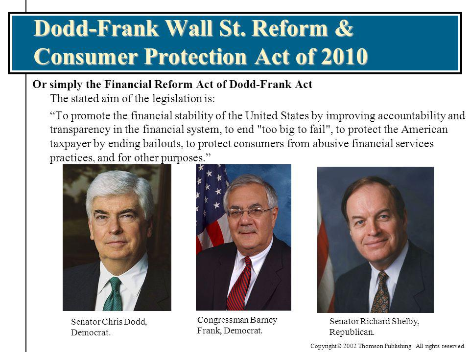 Copyright© 2002 Thomson Publishing. All rights reserved. Dodd-Frank Wall St. Reform & Consumer Protection Act of 2010 Or simply the Financial Reform A