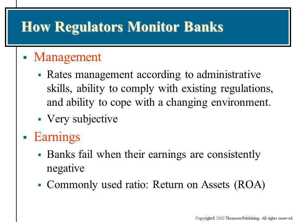 Copyright© 2002 Thomson Publishing. All rights reserved. How Regulators Monitor Banks Management Rates management according to administrative skills,