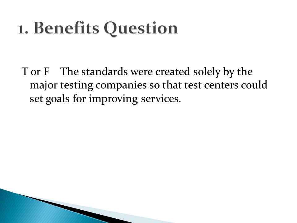 T or F The standards were created solely by the major testing companies so that test centers could set goals for improving services.