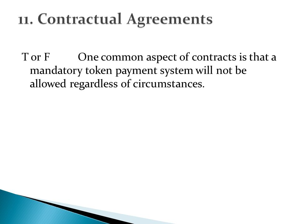 T or FOne common aspect of contracts is that a mandatory token payment system will not be allowed regardless of circumstances.