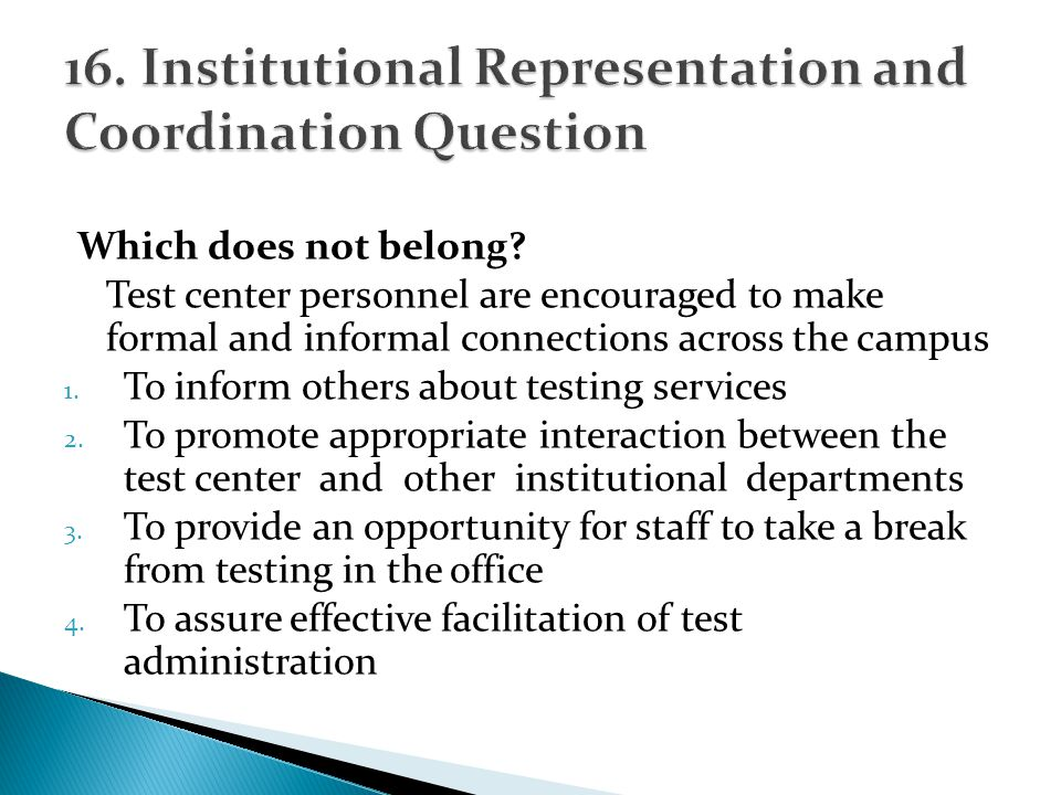Which does not belong? Test center personnel are encouraged to make formal and informal connections across the campus 1. To inform others about testin
