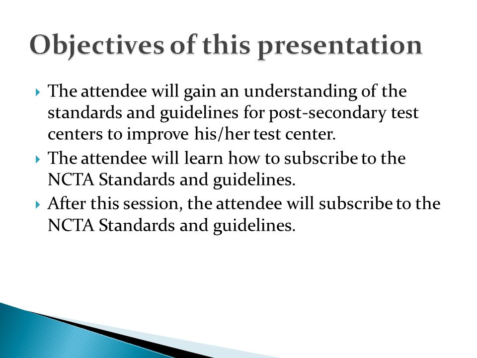 The attendee will gain an understanding of the standards and guidelines for post-secondary test centers to improve his/her test center. The attendee w