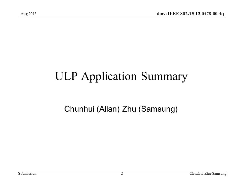 doc.: IEEE q Submission ULP Application Summary Chunhui (Allan) Zhu (Samsung) 2Chunhui Zhu/Samsung Aug 2013