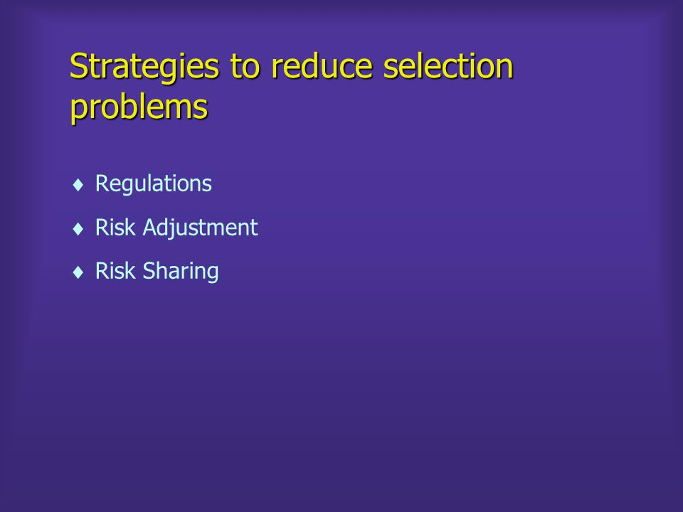 Strategies to reduce selection problems Regulations Risk Adjustment Risk Sharing