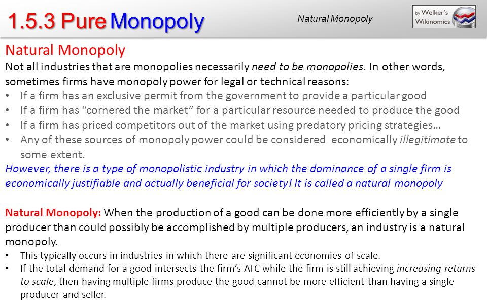 1.5.3 Pure Monopoly Natural Monopoly Not all industries that are monopolies necessarily need to be monopolies.