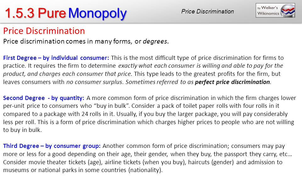 1.5.3 Pure Monopoly Price Discrimination Price discrimination comes in many forms, or degrees.