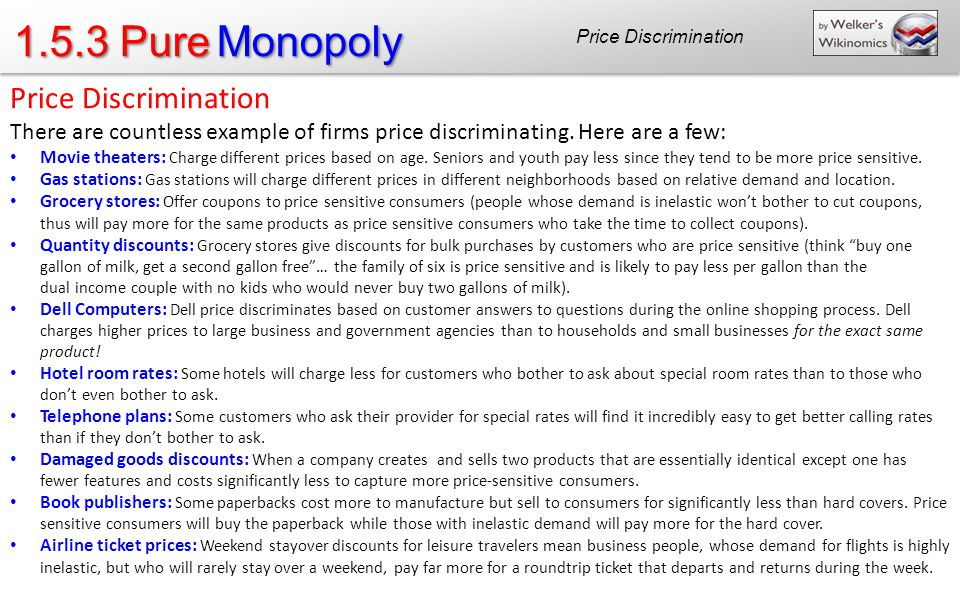 1.5.3 Pure Monopoly Price Discrimination There are countless example of firms price discriminating.
