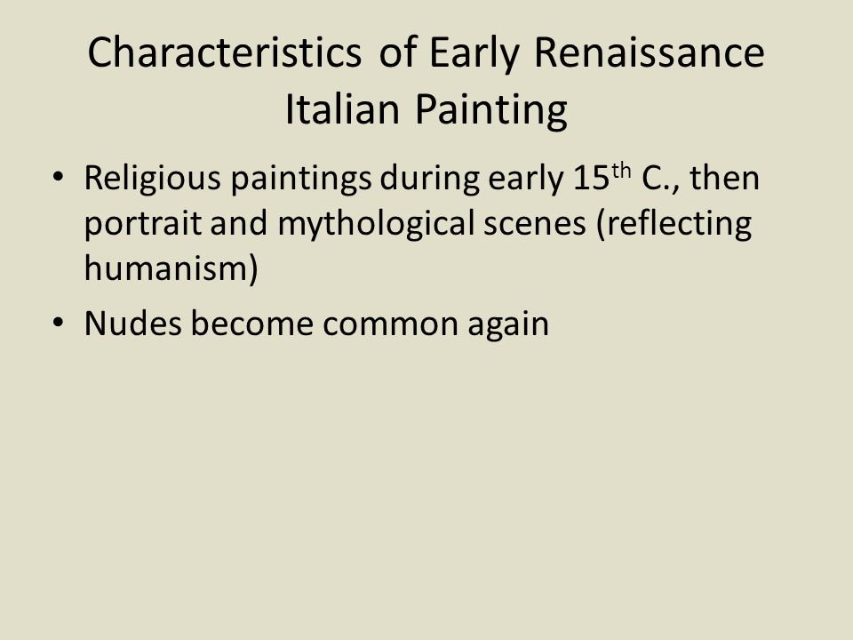 Characteristics of Early Renaissance Italian Painting Religious paintings during early 15 th C., then portrait and mythological scenes (reflecting hum