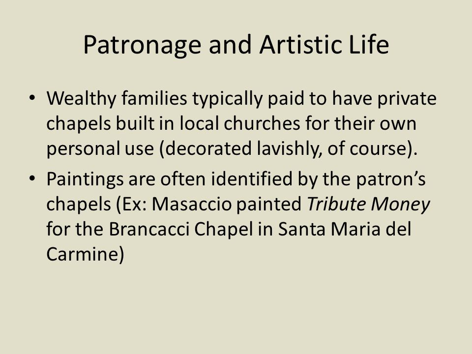 Patronage and Artistic Life Wealthy families typically paid to have private chapels built in local churches for their own personal use (decorated lavi