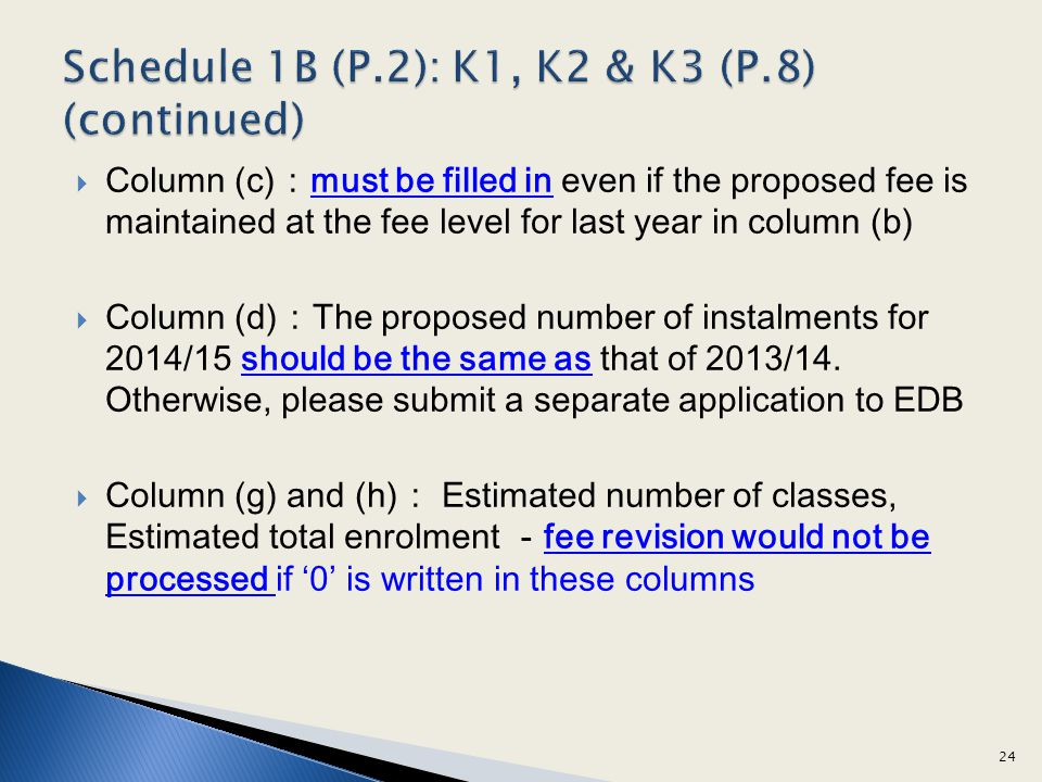 Column (c)must be filled in even if the proposed fee is maintained at the fee level for last year in column (b) Column (d)The proposed number of instalments for 2014/15 should be the same as that of 2013/14.