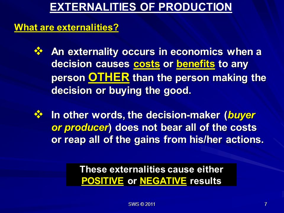 SWS © 2011 7 EXTERNALITIES OF PRODUCTION What are externalities.