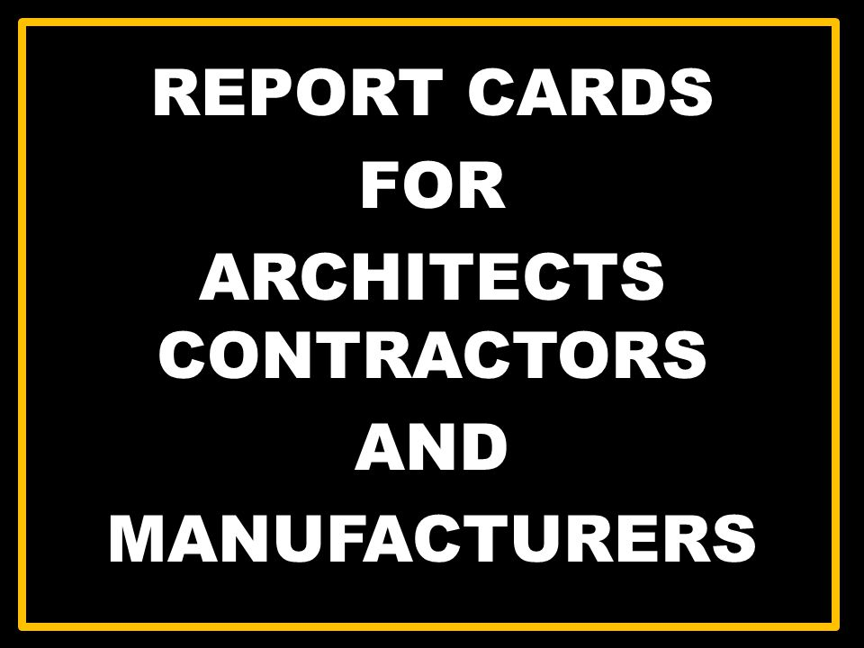 REPORT CARDS FOR ARCHITECTS CONTRACTORS AND MANUFACTURERS