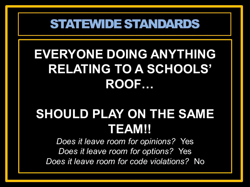 EVERYONE DOING ANYTHING RELATING TO A SCHOOLS ROOF… SHOULD PLAY ON THE SAME TEAM!! Does it leave room for opinions? Yes Does it leave room for options