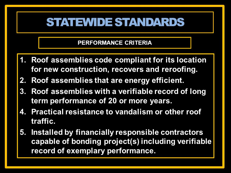 PERFORMANCE CRITERIA 1.Roof assemblies code compliant for its location for new construction, recovers and reroofing.