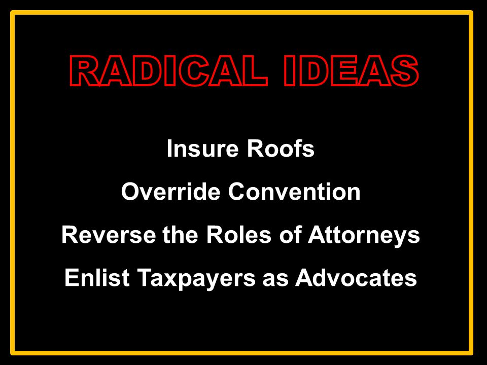 Insure Roofs Override Convention Reverse the Roles of Attorneys Enlist Taxpayers as Advocates