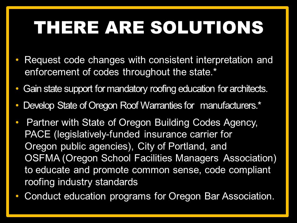 Request code changes with consistent interpretation and enforcement of codes throughout the state.* Gain state support for mandatory roofing education for architects.