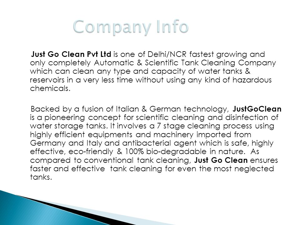Just Go Clean Pvt Ltd is one of Delhi/NCR fastest growing and only completely Automatic & Scientific Tank Cleaning Company which can clean any type an