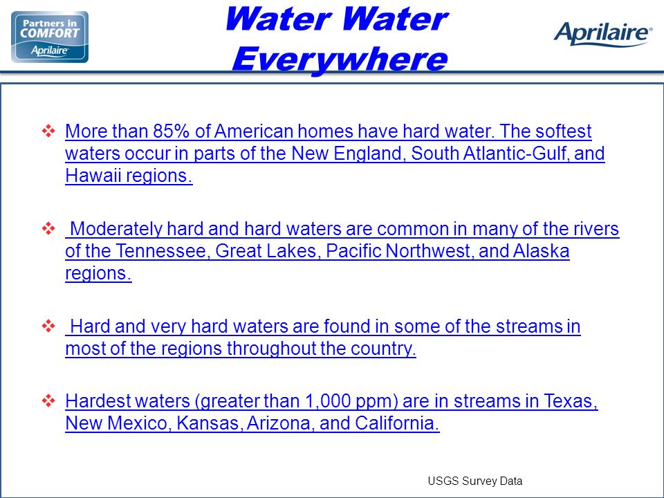 Water Water Everywhere More than 85% of American homes have hard water.