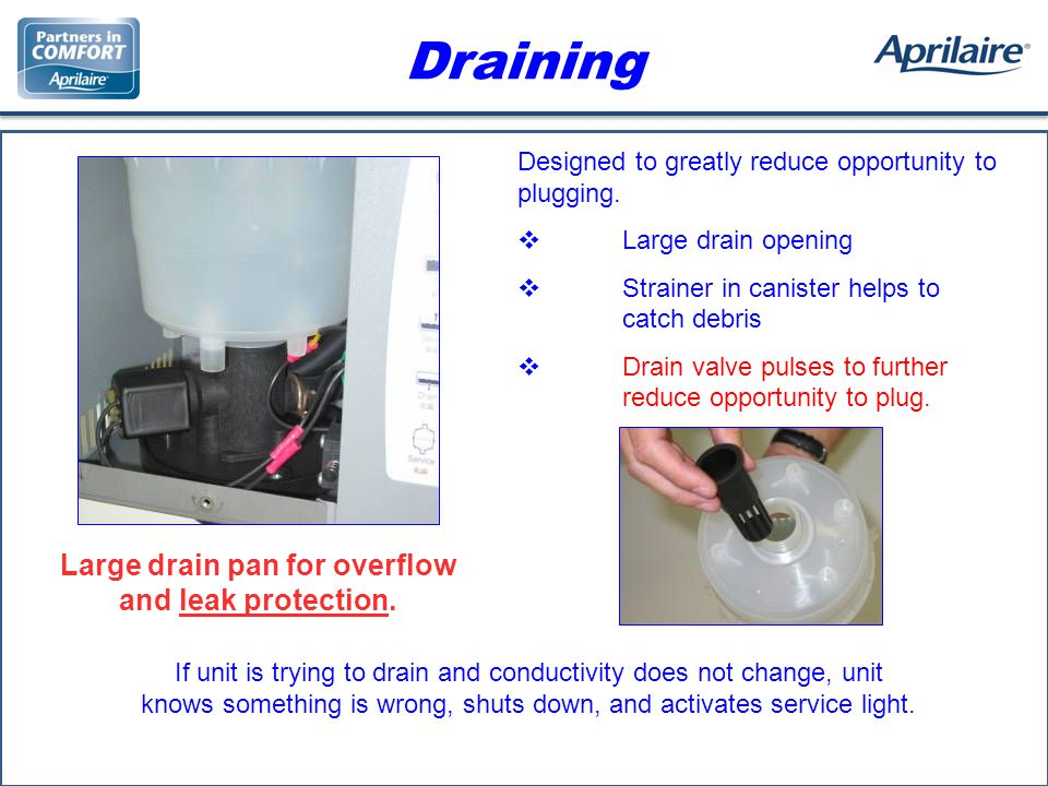 Draining Designed to greatly reduce opportunity to plugging.