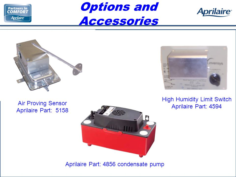 Air Proving Sensor Aprilaire Part: 5158 High Humidity Limit Switch Aprilaire Part: 4594 Aprilaire Part: 4856 condensate pump Options and Accessories