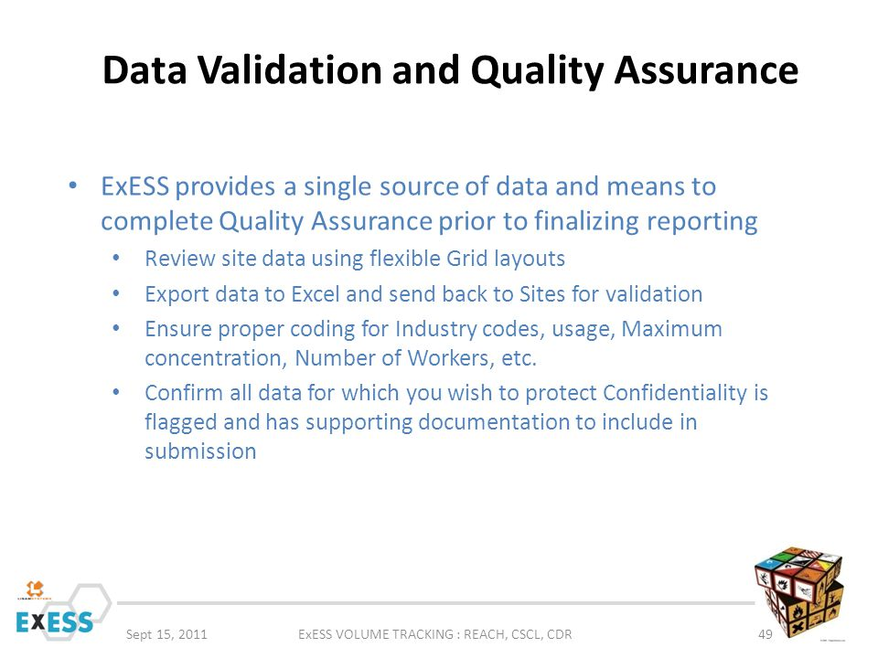 Data Validation and Quality Assurance Sept 15, 2011ExESS VOLUME TRACKING : REACH, CSCL, CDR49 ExESS provides a single source of data and means to comp