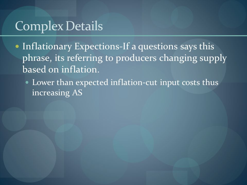 Complex Details Inflationary Expections-If a questions says this phrase, its referring to producers changing supply based on inflation. Lower than exp