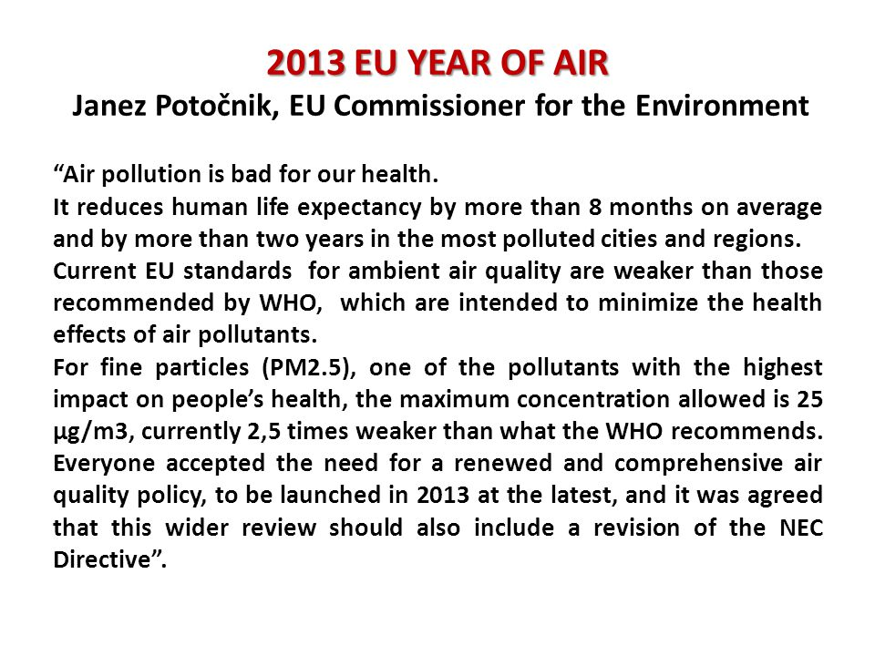 2013 EU YEAR OF AIR 2013 EU YEAR OF AIR Janez Potočnik, EU Commissioner for the Environment Air pollution is bad for our health.