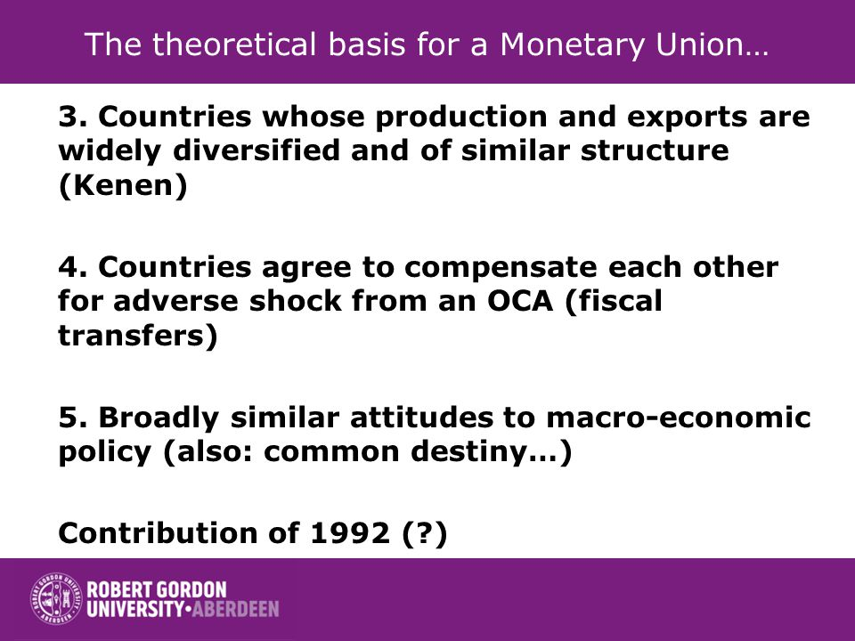 The theoretical basis for a Monetary Union… 3. Countries whose production and exports are widely diversified and of similar structure (Kenen) 4. Count