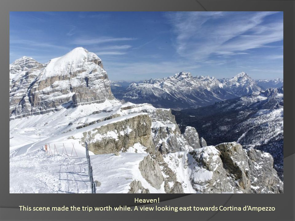 Heaven! This scene made the trip worth while. A view looking east towards Cortina dAmpezzo