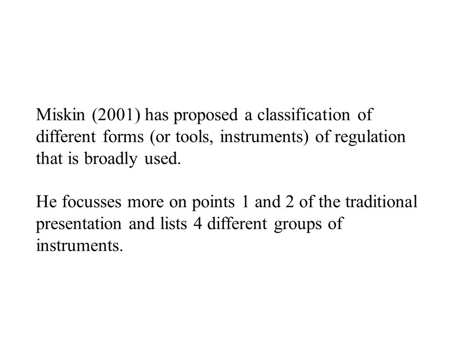 Miskin (2001) has proposed a classification of different forms (or tools, instruments) of regulation that is broadly used.