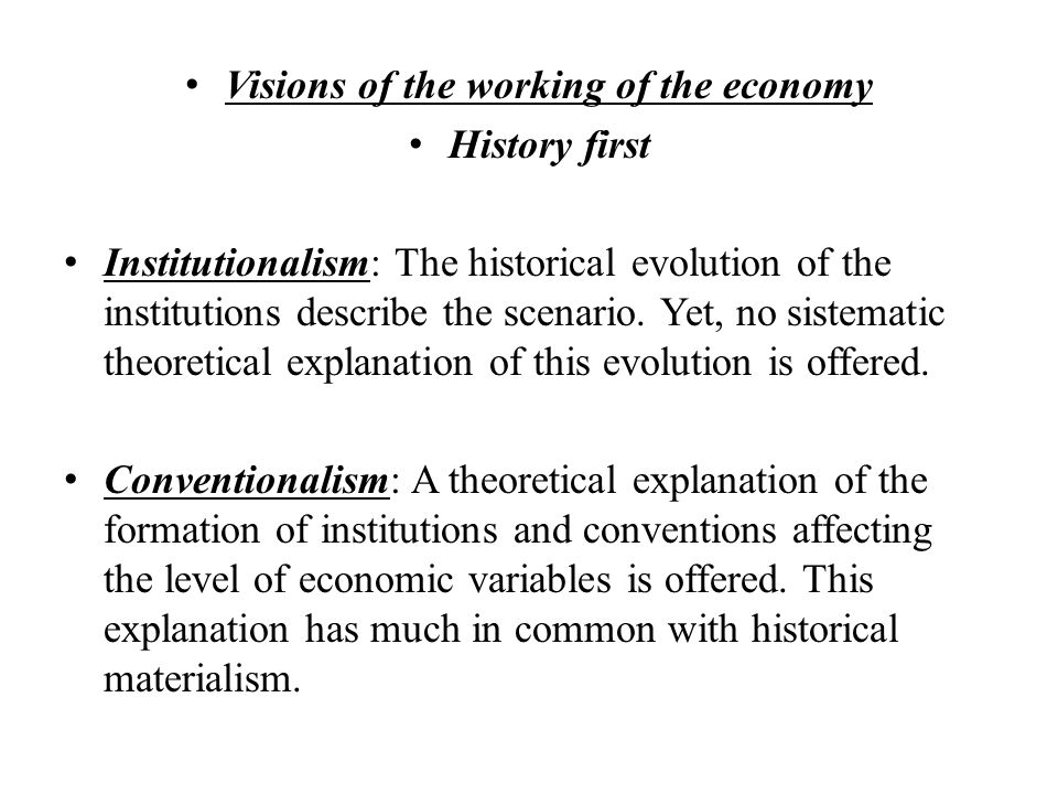 Visions of the working of the economy History first Institutionalism: The historical evolution of the institutions describe the scenario.