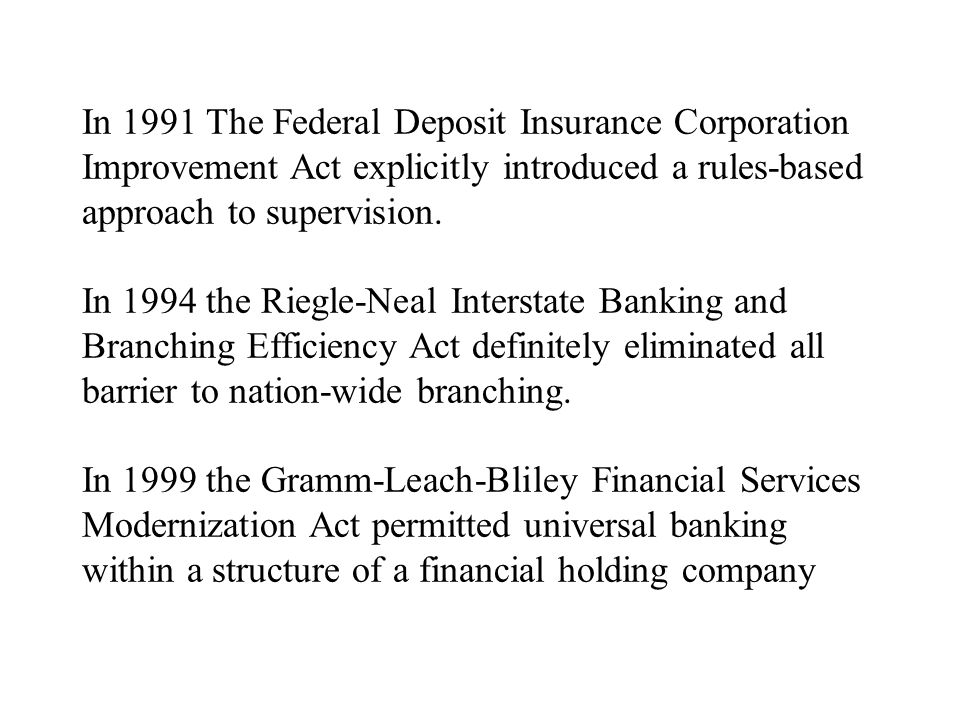 In 1991 The Federal Deposit Insurance Corporation Improvement Act explicitly introduced a rules-based approach to supervision.
