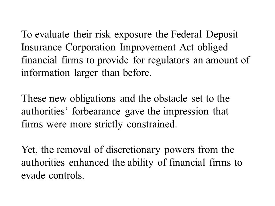 To evaluate their risk exposure the Federal Deposit Insurance Corporation Improvement Act obliged financial firms to provide for regulators an amount of information larger than before.