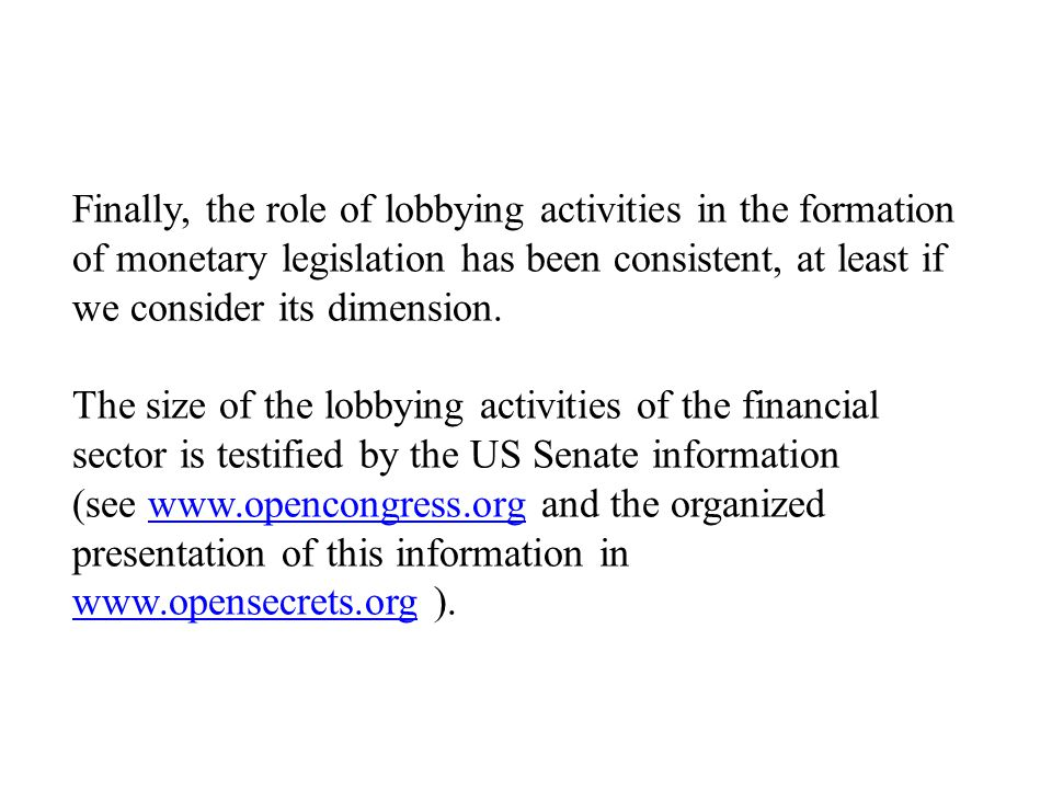 Finally, the role of lobbying activities in the formation of monetary legislation has been consistent, at least if we consider its dimension.