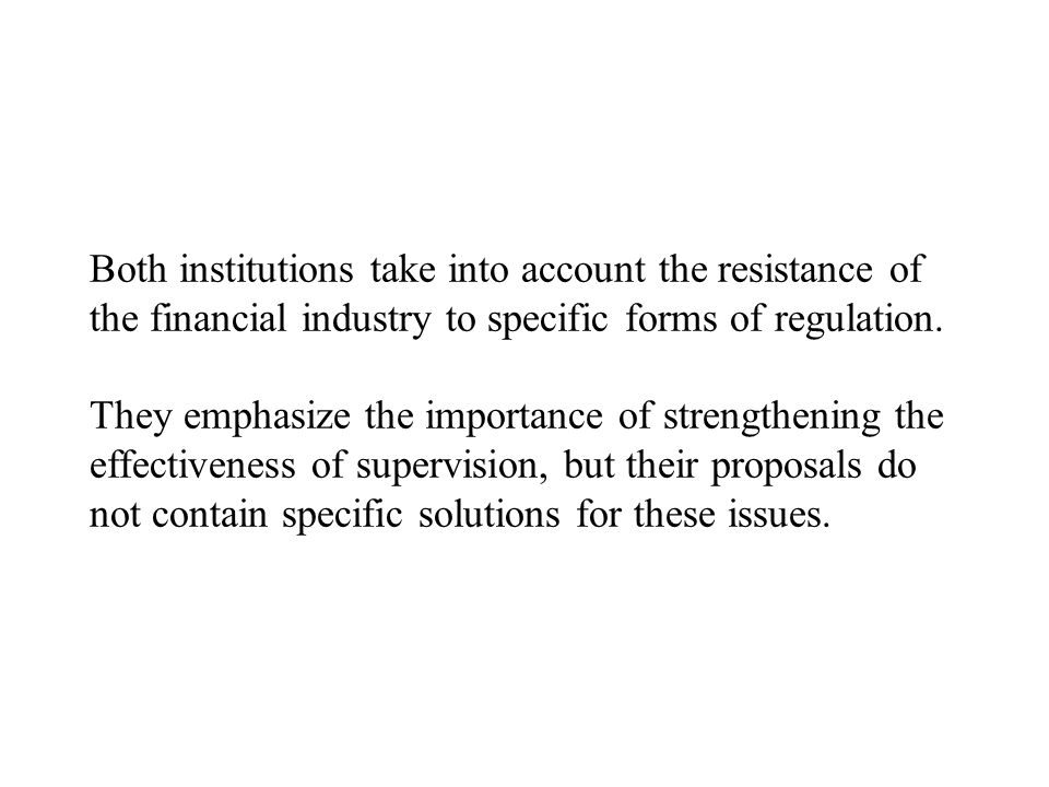 Both institutions take into account the resistance of the financial industry to specific forms of regulation.
