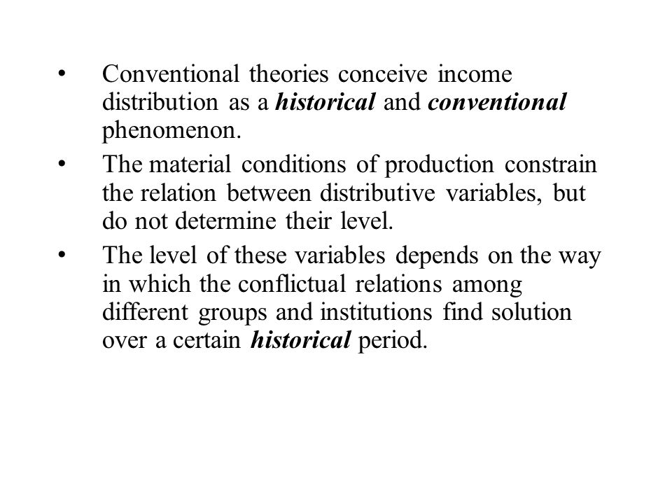 Conventional theories conceive income distribution as a historical and conventional phenomenon.