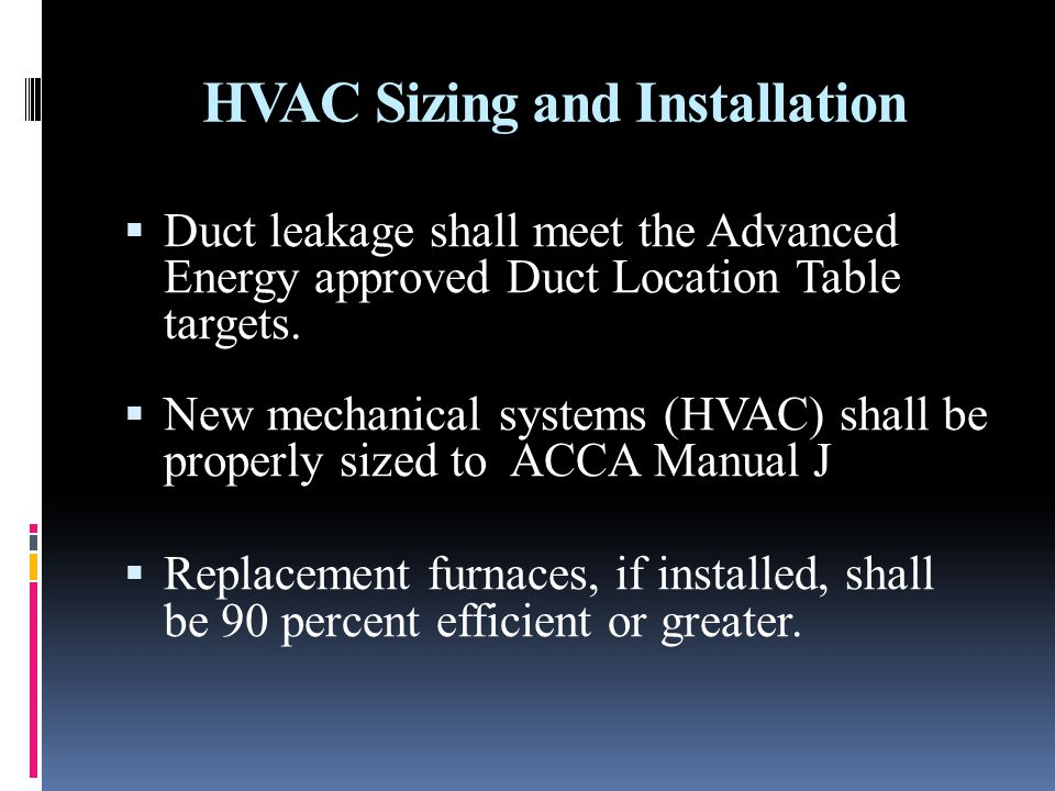 HVAC Sizing and Installation Duct leakage shall meet the Advanced Energy approved Duct Location Table targets.