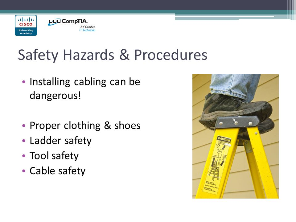 Safety Hazards & Procedures Installing cabling can be dangerous.