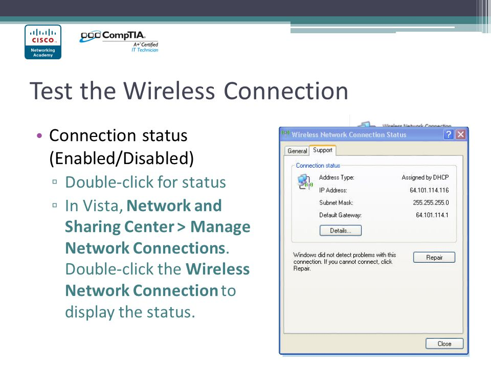 Test the Wireless Connection Connection status (Enabled/Disabled) Double-click for status In Vista, Network and Sharing Center > Manage Network Connections.
