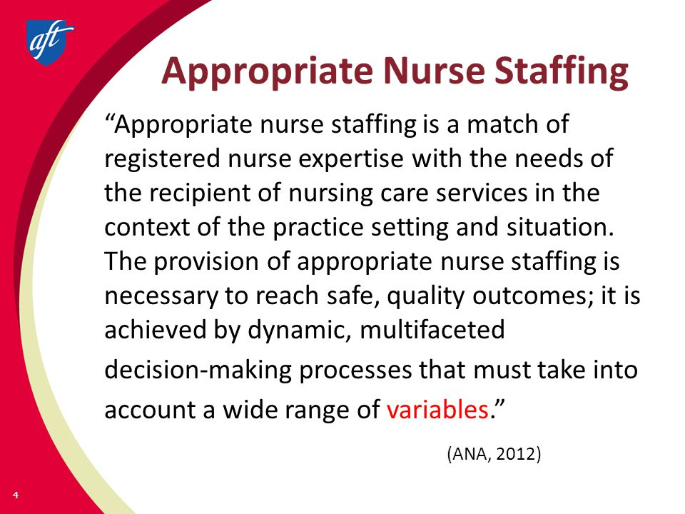 Appropriate Nurse Staffing Appropriate nurse staffing is a match of registered nurse expertise with the needs of the recipient of nursing care services in the context of the practice setting and situation.