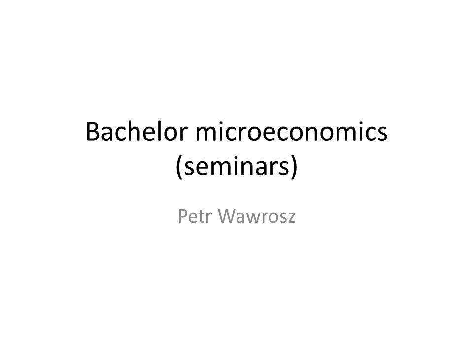 Bachelor microeconomics (seminars) Petr Wawrosz