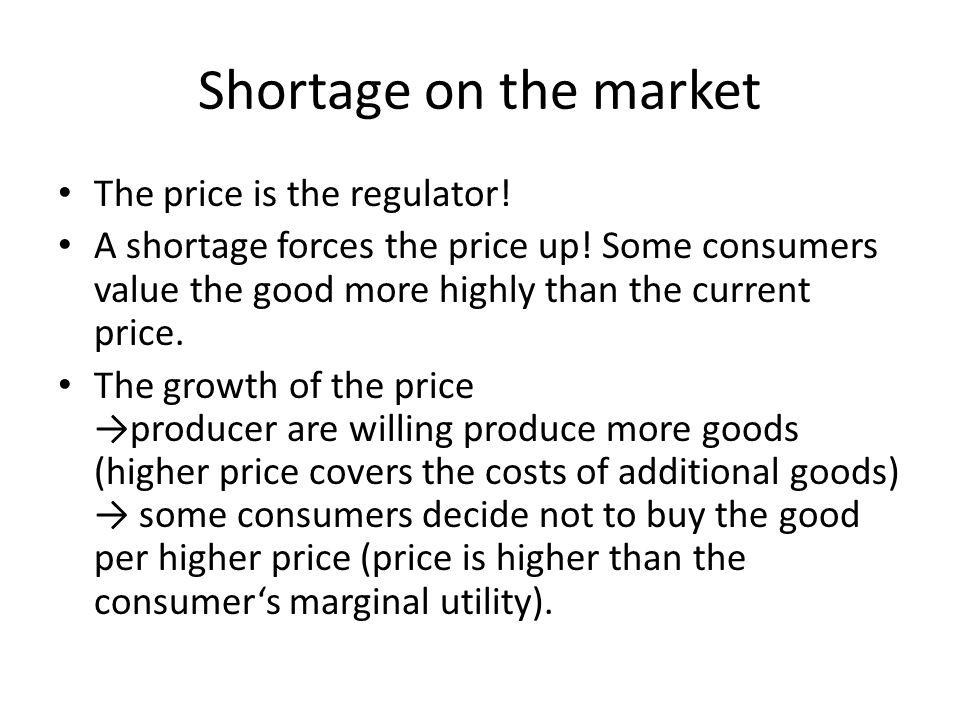 Shortage on the market The price is the regulator.