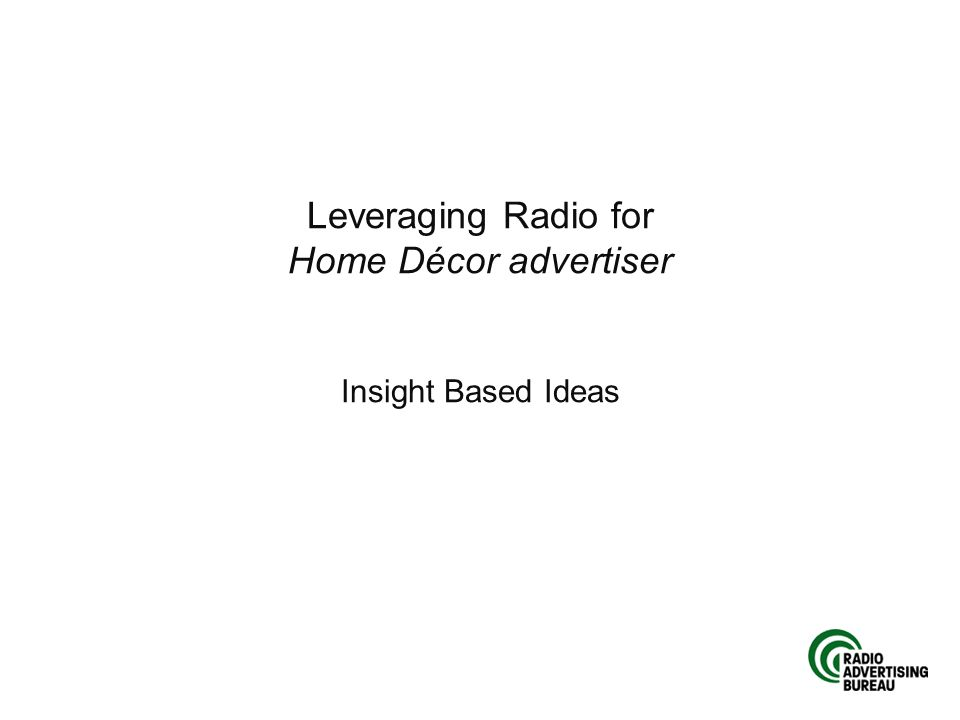 Leveraging Radio for Home Décor advertiser Insight Based Ideas