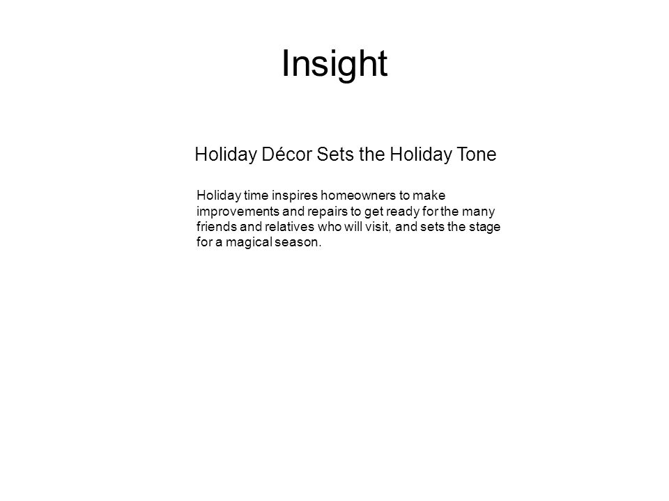 Insight Holiday time inspires homeowners to make improvements and repairs to get ready for the many friends and relatives who will visit, and sets the stage for a magical season.